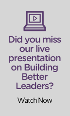 Did you miss our live presentation on Building Better Leaders? Watch Now