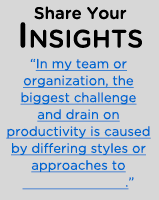 """In my team or organization, the biggest challenge and drain on productivity is caused by differing styles or approaches to _____________."""